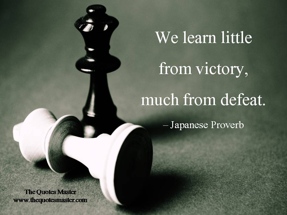 We learn little from victory, much from defeat