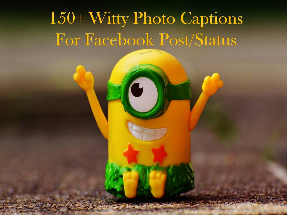 150 Witty Photo Captions For Facebook Post Status