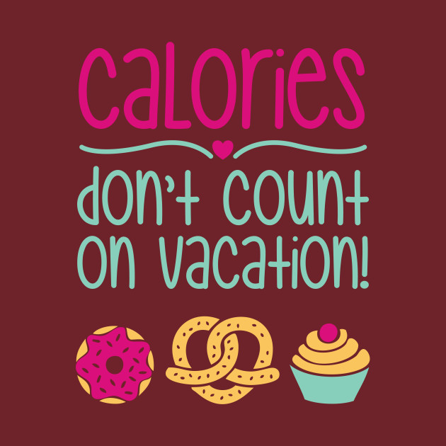 Calories don't count on vacation