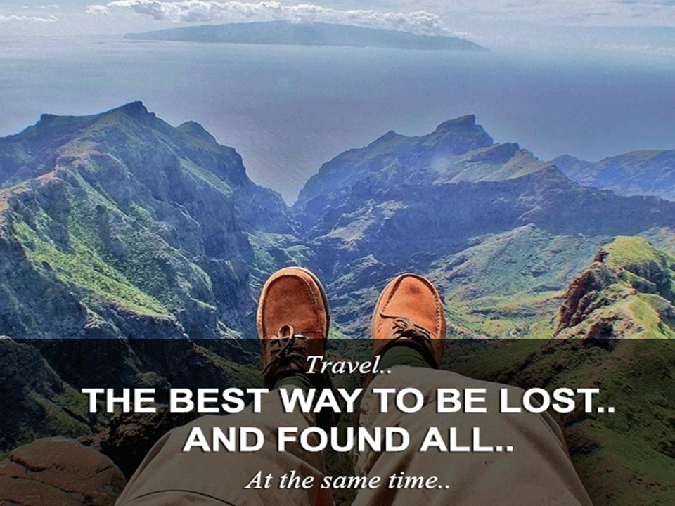 Travel.. The best way to be lost.. And found all.. At the same time..