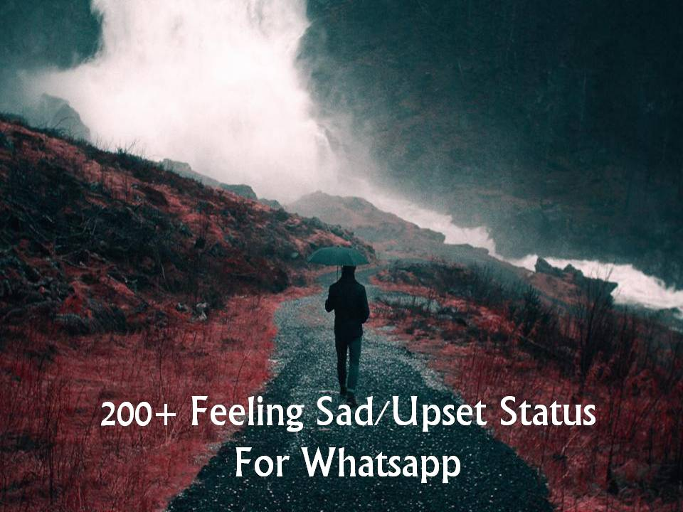 200+ Feeling Sad/Upset Status For Whatsapp