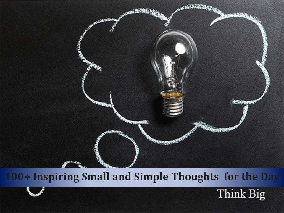 100 + Inspiring Small & Simple Thoughts for Day