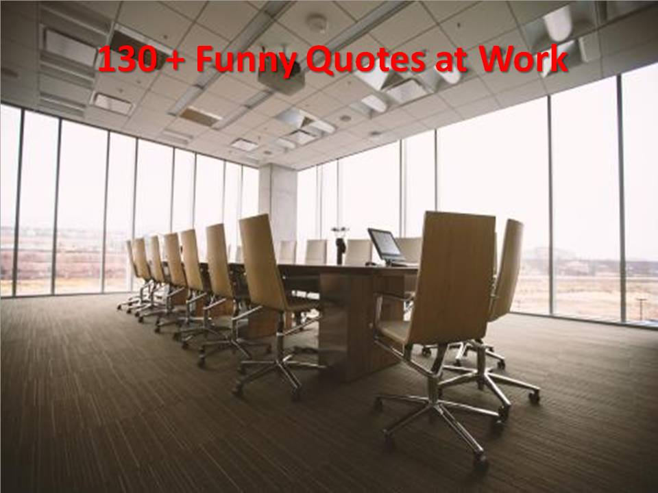 130 + Funny Quotes at Work