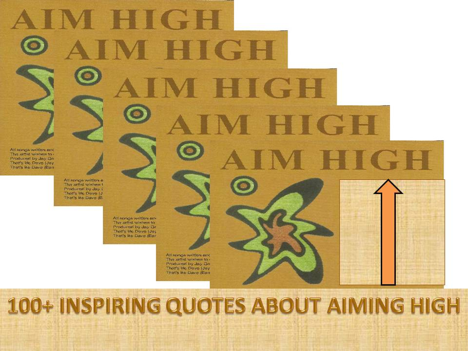 100+ Inspiring Quotes About Aiming High