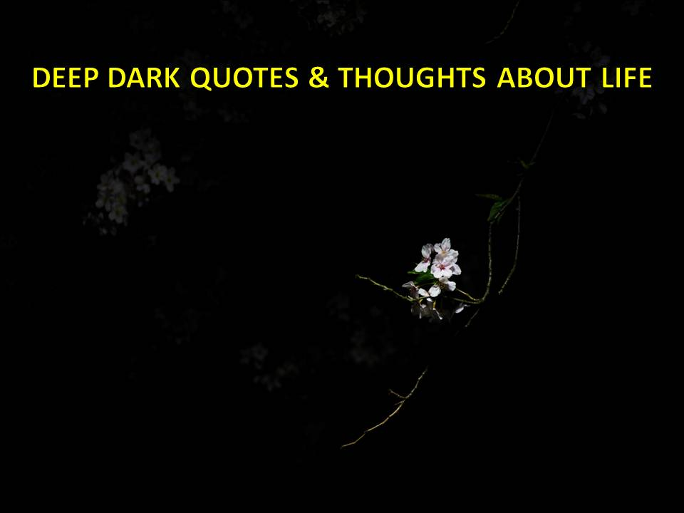 Deep Dark Quotes and Thoughts About Life