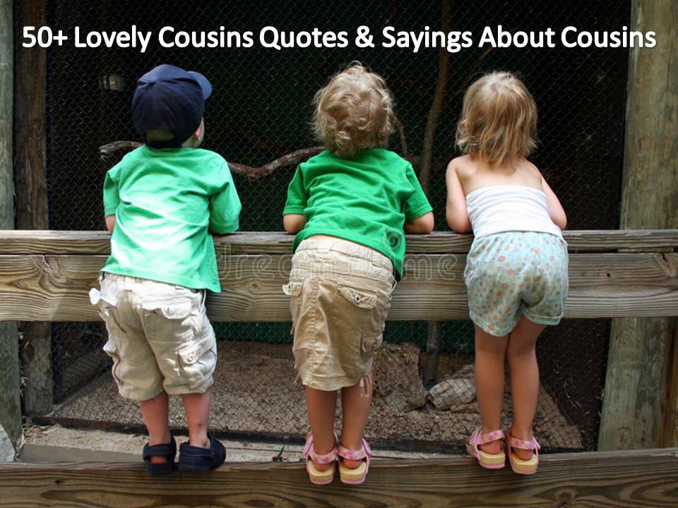 50+ Lovely Cousin Quotes & Sayings About Cousins