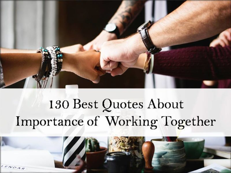 130 Best Quotes About Importance of Working Together