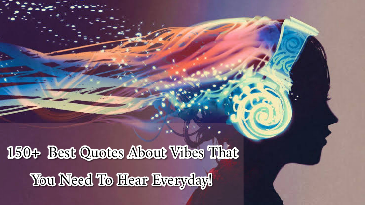 150+ Quotes about Vibes