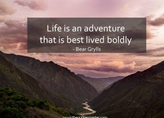 Life is an adventure that is best lived boldly