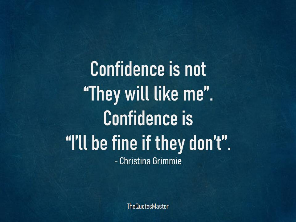 Confidence is not they will like me