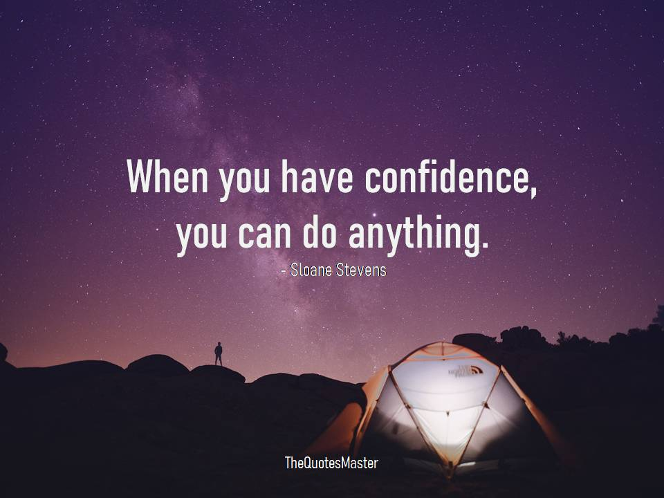 Have confidence you can do anything