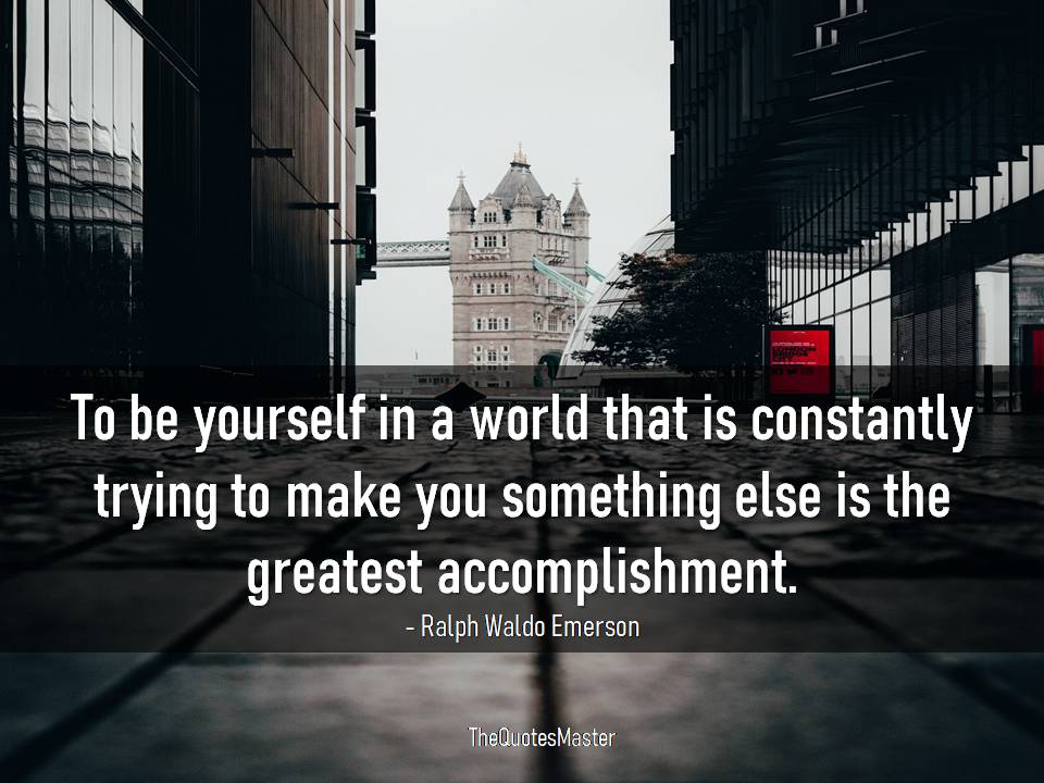 To be yourself in a world