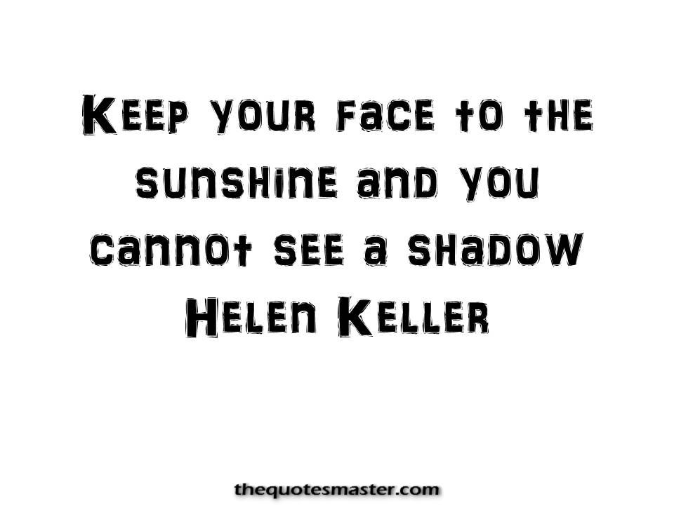 Positive Quotes about life, Hellen Keller Quotes