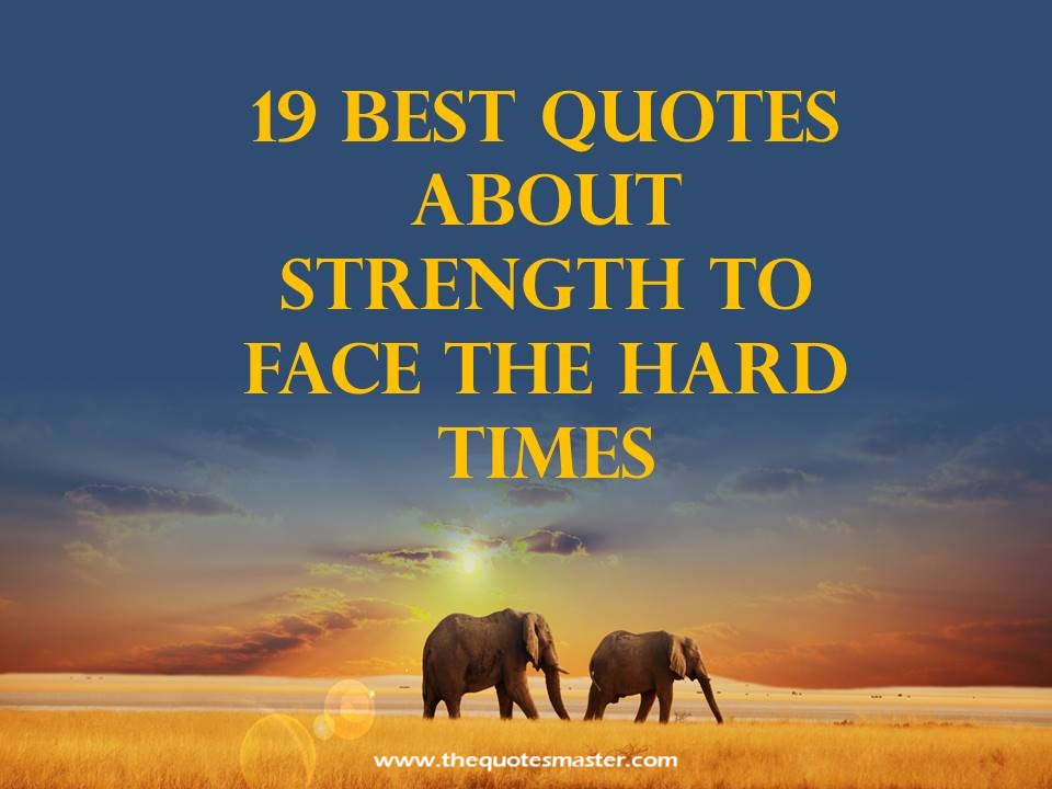 19 Best Quotes About Strength To Face Hard Times