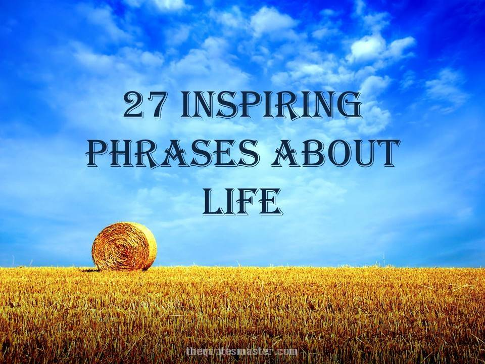 27 Inspiring phrases about life
