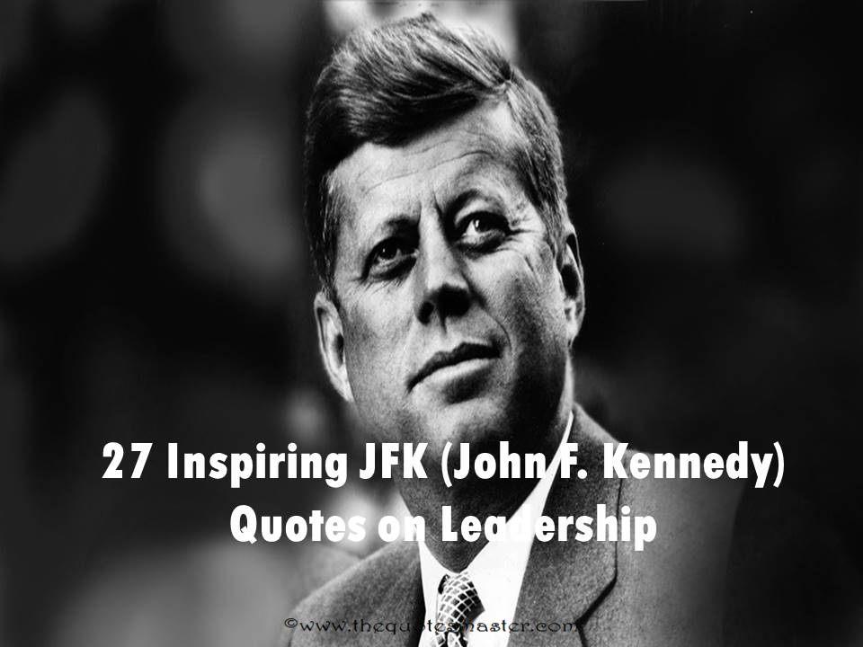 John F Kennedy Quotes 27 Inspiring JFK (John F. Kennedy) Quotes on Leadership John F Kennedy Quotes
