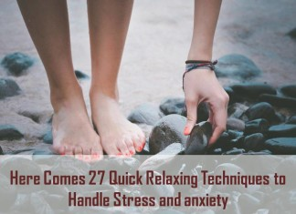 Here Comes 27 Quick Relaxing Techniques to Handle Stress and anxiety