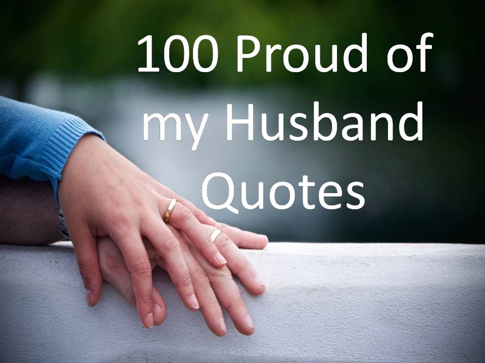 Husband Quotes 100 Proud of my Husband Quotes Husband Quotes