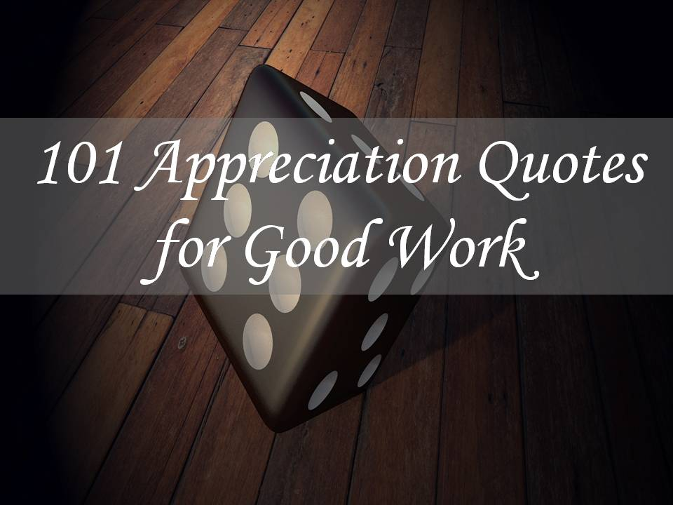 Good Work Quotes 101 Appreciation Quotes for Good Work Good Work Quotes