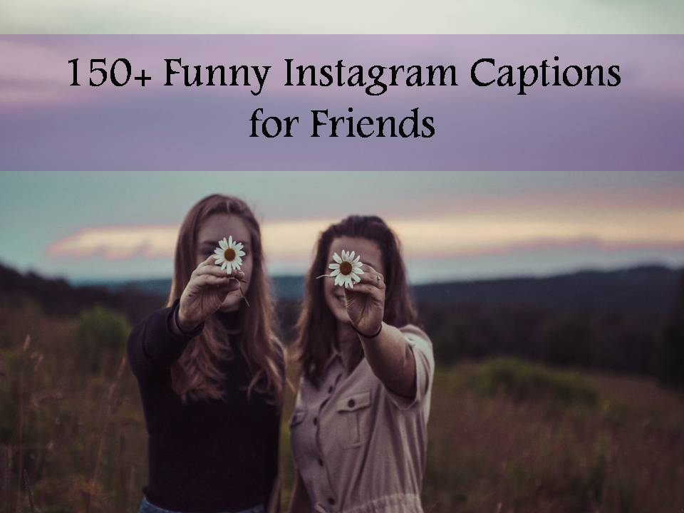 Instagram Quotes For Friends 150+ Funny Instagram Captions for Friends Instagram Quotes For Friends