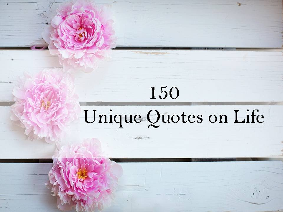 Unique Quotes About Life 150 Unique Quotes on Life Unique Quotes About Life
